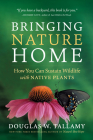 Bringing Nature Home: How You Can Sustain Wildlife with Native Plants Cover Image