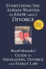 Everything You Always Wanted to Know About Divorce: Russell Alexander's Guide to Separation, Divorce and Family Law Cover Image