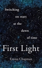 First Light: Switching on Stars at the Dawn of Time Cover Image