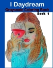 I Daydream - Grayscale Coloring Book: Beautiful Fantasy portraits and Flowers Cover Image