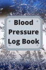 Blood Pressure Log Book: Daily Personal Record and your health Monitor Tracking Numbers of Blood Pressure, Heart Rate, Weight, Temperature Cover Image