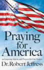Praying for America: 40 Inspiring Stories and Prayers for Our Nation Cover Image