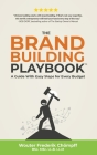 The Brand Building Playbook: A Guide With Easy Steps for Every Budget Cover Image