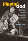 Playing God: The Bible on the Broadway Stage Cover Image