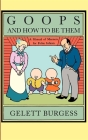 Goops and How to Be Them: A Manual of Manners for Polite Infants Inculcating Many Juvenile Virtues, Etc. Cover Image