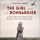 The Girl and the Bombardier Lib/E: A True Story of Resistance and Rescue in Nazi-Occupied France Cover Image