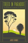 Trees in Paradise: The Botanical Conquest of California Cover Image
