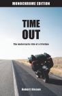 Time Out - Monochrome Edition: The motorcycle ride of a lifetime Cover Image