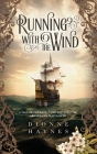 Running With The Wind: A tale of courage, love and survival aboard the Mayflower Cover Image