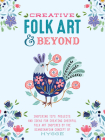 Creative Folk Art and Beyond: Inspiring tips, projects, and ideas for creating cheerful folk art inspired by the Scandinavian concept of hygge (Creative...and Beyond) Cover Image