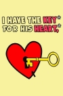 I have the key for his heart: Beautiful Designed Valentine Notebook You Can Gift Your Lovers Cover Image