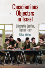 Conscientious Objectors in Israel: Citizenship, Sacrifice, Trials of Fealty (Ethnography of Political Violence) Cover Image