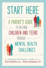 Start Here: A Parent's Guide to Helping Children and Teens through Mental Health Challenges Cover Image