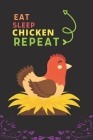 Eat Sleep Chicken Repeat: Best Gift for Chicken Lovers, 6 x 9 in, 110 pages book for Girl, boys, kids, school, students Cover Image