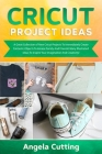 Cricut Project Ideas: A Great Collection of New Cricut Projects To Immediately Create Fantastic Objects To Amaze Family And Friends! Many Il Cover Image