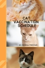 Cat Vaccination Schedule: Brilliant Cat Vaccination Schedule book, useful Vaccination Reminder, Vaccination Booklet, Vaccine Record Book For Cat Cover Image