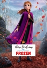 How to draw Frozen: A Fascinating Book For Kids To Learn How To Draw Frozen Cover Image