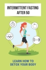 Intermittent Fasting After 50: Learn How To Detox Your Body: Intermittent Fasting 101 Book Cover Image