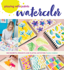 Playing with Paints - Watercolor: 100 Prompts, Projects and Playful Activities Cover Image