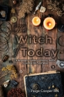 The Witch Of Today: A Beginner's Guide to Potions, Herbs, Essential Oils, and More Cover Image