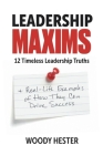 Leadership Maxims: 12 Timeless Leadership Truths and Real-Life Examples of How They Can Drive Success Cover Image