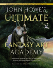 John Howe's Ultimate Fantasy Art Academy: Inspiration, Approaches and Techniques for Drawing and Painting the Fantasy Realm Cover Image