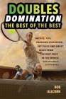 DOUBLES DOMINATION: THE BEST OF THE BEST TIPS, TACTICS AND STRATEGIES Cover Image