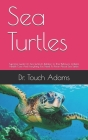 Sea Turtles: Supreme Guide On Sea Turtles In Relation To Their Behavior, Habitat, Health Care And Everything You Need To Know About Cover Image