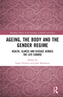 Ageing, the Body and the Gender Regime: Health, Illness and Disease Across the Life Course (Routledge Studies in the Sociology of Health and Illness) Cover Image