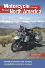 Motorcycle Journeys Through North America: A guide for choosing and planning unforgettable motorcycle journeys Cover Image