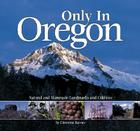 Only in Oregon: Natural and Manmade Landmarks and Oddities Cover Image