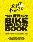 The Official Tour de France Bike Maintenance Book: How to Prep Your Bike Like the Pros Cover Image