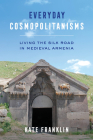 Everyday Cosmopolitanisms: Living the Silk Road in Medieval Armenia Cover Image