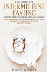 The complete intermittent fasting step by step guide for men and women: Easy weight loss with 16/8 Method. Includes a workout routine and delicious he Cover Image