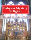 Babylon Mystery Religion: The Mother Of All Harlots And The Daughters Of The Whore Cover Image