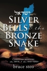 Silver Bells & the Bronze Snake: Christian ministry, the devil & the end times Cover Image