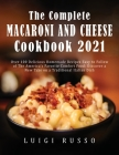 The Complete Macaroni and Cheese Cookbook 2021: Over 100 Delicious Homemade Recipes Easy to Follow of The America's Favorite Comfort Food: Discover a Cover Image