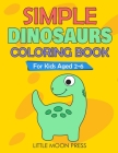 Simple Dinosaurs Coloring Book: For Kids aged 2-6; Simple Drawings for Toddlers, My First Coloring Book, Cute and Fun activities, Posters to color Cover Image