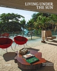 Living Under the Sun: Tropical Interiors and Architecture Cover Image