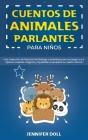 Cuentos de animales parlantes para niños: Una colección de historias fantásticas y divertidas para sumergir a sus hijos en cuentos mágicos y ayudarles Cover Image