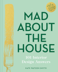 Mad About the House: 101 Interior Design Answers Cover Image
