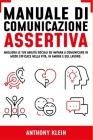 Manuale di Comunicazione Assertiva: Migliora le tue Abilità Sociali ed Impara a Comunicare in modo Efficace nella Vita, in Amore e sul Lavoro Cover Image