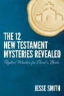 The 12 New Testament Mysteries Revealed: Rapture Wisdom For Christ's Bride Cover Image