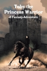 Toby the Princess Warrior: A Fantasy Adventure Cover Image