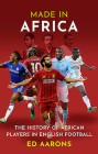 Made in Africa: The History of African Players in English Football Cover Image