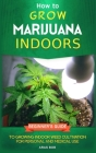 How to Grow Marijuana: Indoors - Beginner's Guide to Growing Indoor Weed Cultivation for Personal and Medical Use Cover Image