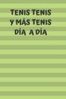 Tenis, tenis y más tenis. Día a día: Diario de tenis- Cuaderno de tenis 132 páginas 6x9 pulgadas - Regalo para los chicos y chicas que practican el de Cover Image