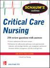 Schaum's Outline of Critical Care Nursing: 250 Review Questions (Schaum's Outlines) Cover Image