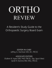 Ortho Review: A Resident's Study Guide to the Orthopaedic Surgery Board Exam Cover Image