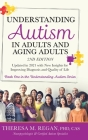 Understanding Autism in Adults and Aging Adults 2nd Edition: Updated in 2021 with New Insights for Improving Diagnosis and Quality of Life Cover Image